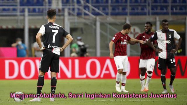 Menjamu Atalanta, Sarri Inginkan Konsistensi Juventus