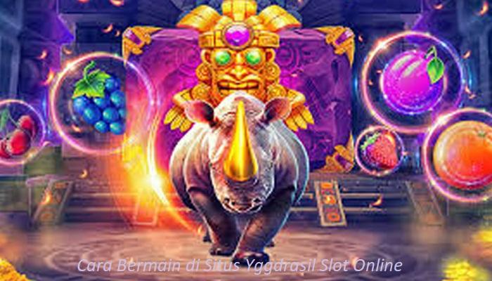 Cara Bermain di Situs Yggdrasil Slot Online